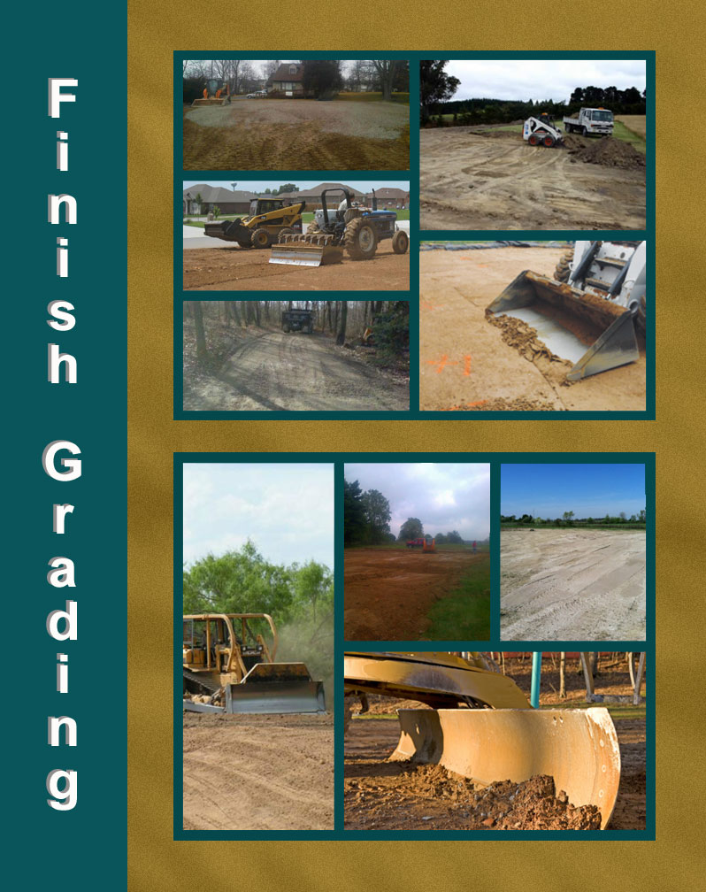 Finish Grading - We have crews of skilled operators. From small backyard top soilprojects to large land leveling or grading. We have right equipment for any size project.